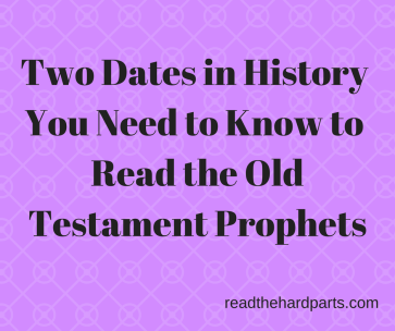 Two History Dates You Need to Know to Read the Old Testament Prophets (1)