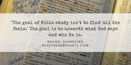 _The goal of Bible study isn't to find 'all the feels.' The goal is to unearth what God says and who He is.